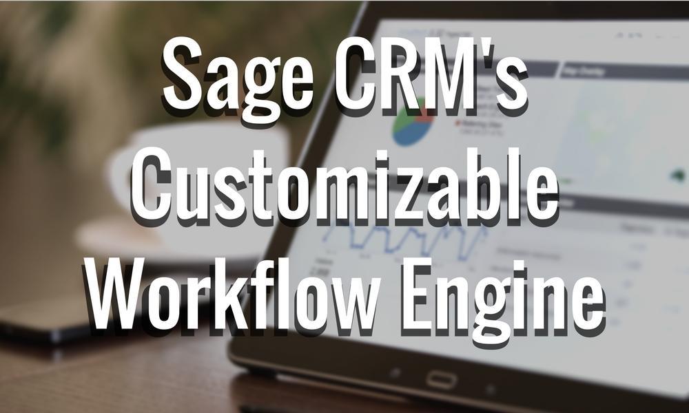 Sage CRM's Customizable Workflow Engine